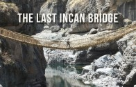 The Last Incan Bridge | 100 Wonders | Atlas Obscura