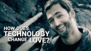HOW DOES TECHNOLOGY CHANGE LOVE?