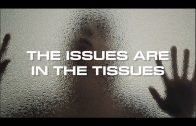 THE ISSUES ARE IN THE TISSUES