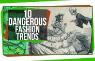 10 Dangerous Fashion Trends