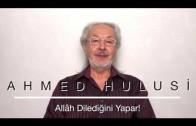 Allâh Dilediğini Yapar! – Ahmed Hulusi