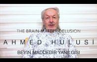 The Brain-Matter Delusion – Ahmed Hulusi