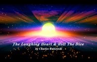 The Laughing Heart & Roll The Dice by Charles Bukowski