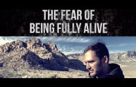 The Fear Of Being Fully Alive